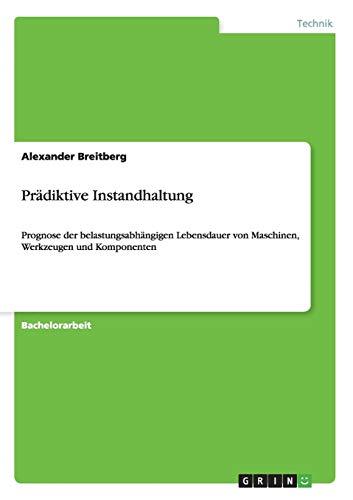 9783656492511: Prädiktive Instandhaltung: Prognose der belastungsabhängigen Lebensdauer von Maschinen, Werkzeugen und Komponenten