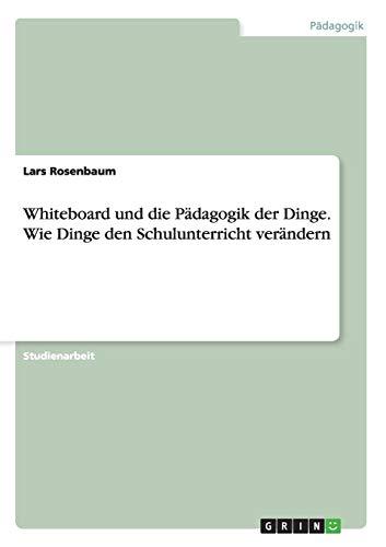 Whiteboard Und Die Padagogik Der Dinge. Wie Dinge Den Schulunterricht Verandern: Lars Rosenbaum