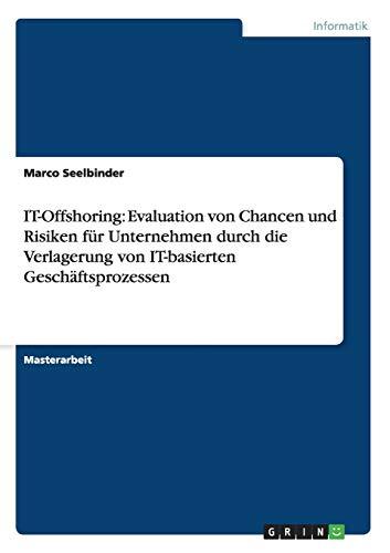 It-Offshoring: Evaluation Von Chancen Und Risiken Fur Unternehmen Durch Die Verlagerung Von ...