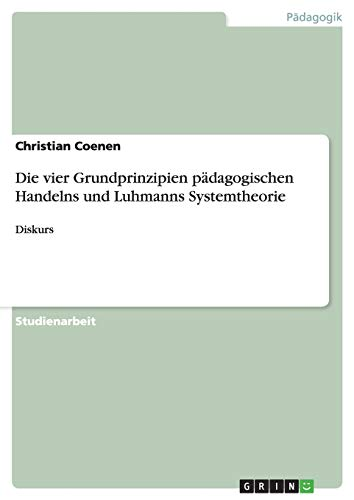 9783656495758: Die vier Grundprinzipien pädagogischen Handelns und Luhmanns Systemtheorie