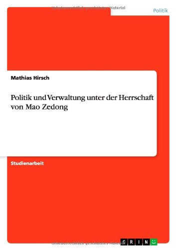 Politik Und Verwaltung Unter Der Herrschaft Von Mao Zedong: Mathias Hirsch