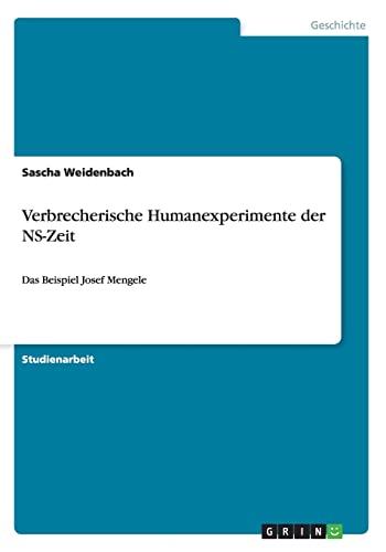 Verbrecherische Humanexperimente der NS-Zeit: Das Beispiel Josef Mengele: Weidenbach, Sascha