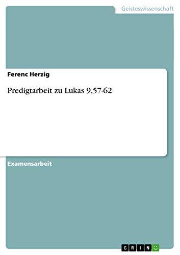 Predigtarbeit Zu Lukas 9,57-62: Ferenc Herzig