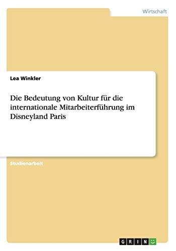 9783656512912: Die Bedeutung von Kultur für die internationale Mitarbeiterführung im Disneyland Paris