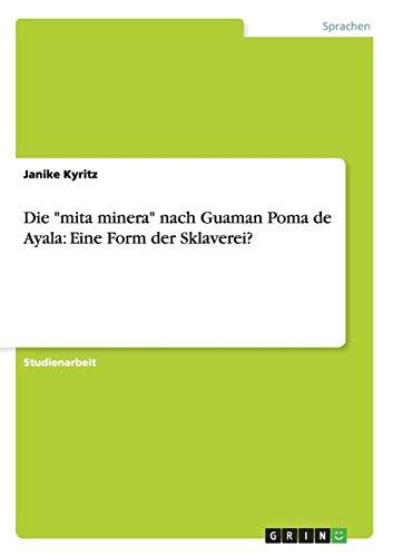 Die Mita Minera Nach Guaman Poma de Ayala: Eine Form Der Sklaverei?: Janike Kyritz