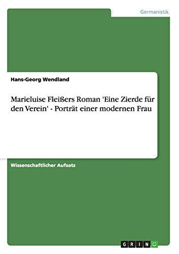 Marieluise Fleissers Roman Eine Zierde Fur Den Verein - Portrat Einer Modernen Frau: Hans-Georg ...