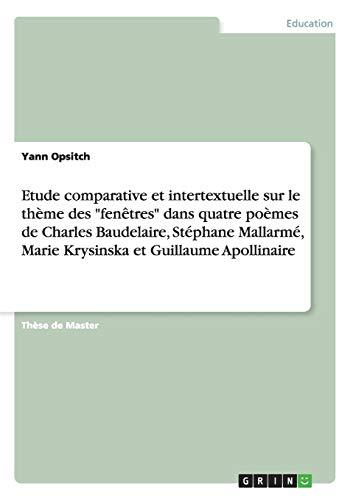 9783656516040: Etude comparative et intertextuelle sur le thème des fenêtres dans quatre poèmes de Charles Baudelaire, Stéphane Mallarmé, Marie Krysinska et Guillaume Apollinaire