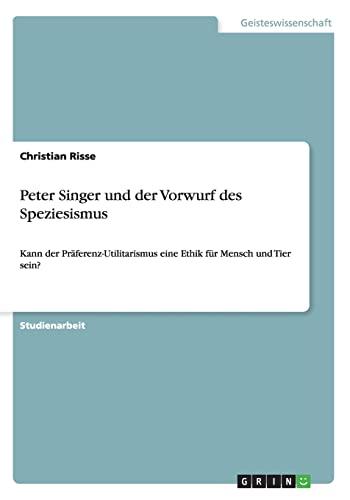9783656516729: Peter Singer und der Vorwurf des Speziesismus (German Edition)