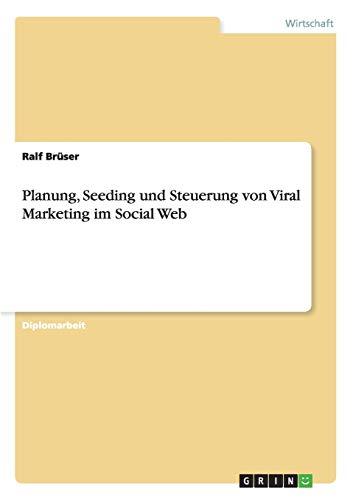 Planung, Seeding und Steuerung von Viral Marketing im Social Web: Ralf Brüser