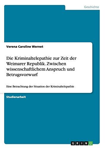Die Kriminaltelepathie Zur Zeit Der Weimarer Republik. Zwischen Wissenschaftlichem Anspruch Und ...