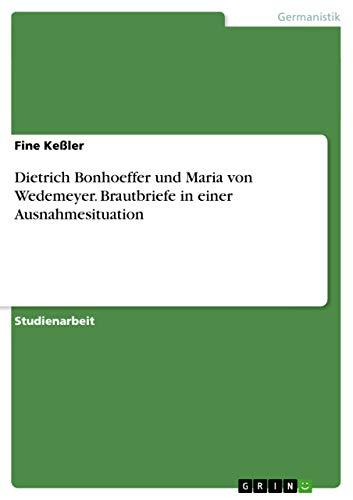 9783656518075: Dietrich Bonhoeffer und Maria von Wedemeyer. Brautbriefe in einer Ausnahmesituation (German Edition)