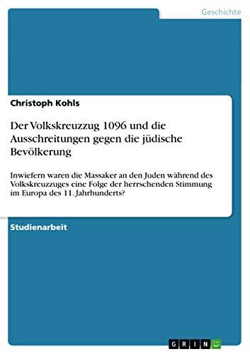 9783656519171: Der Volkskreuzzug 1096 und die Ausschreitungen gegen die j�dische Bev�lkerung: Inwiefern waren die Massaker an den Juden w�hrend des Volkskreuzzuges ... Stimmung im Europa des 11. Jahrhunderts?