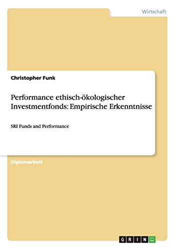 Performance ethisch-ökologischer Investmentfonds: Empirische Erkenntnisse: Christopher Funk