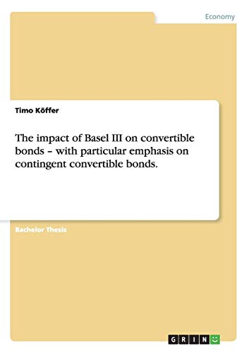 9783656523925: The impact of Basel III on convertible bonds - with particular emphasis on contingent convertible bonds.
