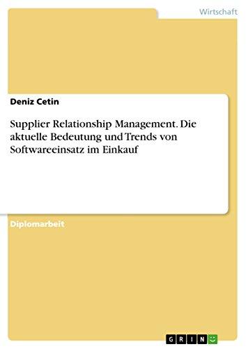 Supplier Relationship Management. Die aktuelle Bedeutung und Trends von Softwareeinsatz im Einkauf:...
