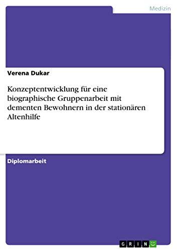 Konzeptentwicklung für eine biographische Gruppenarbeit mit dementen Bewohnern in der station&...