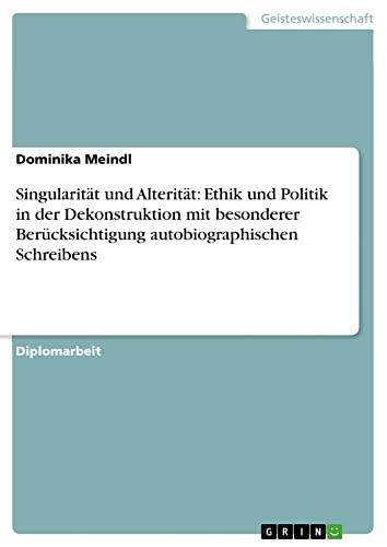 Singularität und Alterität: Ethik und Politik in der Dekonstruktion mit besonderer Ber&...