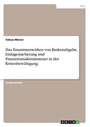 9783656527992: Das Zusammenwirken von Bankenabgabe, Einlagensicherung und Finanztransaktionssteuer in der Krisenbewältigung (German Edition)
