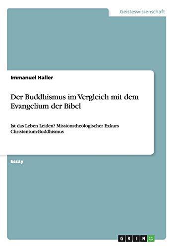 9783656530251: Der Buddhismus im Vergleich mit dem Evangelium der Bibel: Ist das Leben Leiden? Missionstheologischer Exkurs Christentum-Buddhismus
