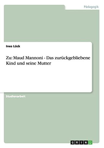 Zu: Maud Mannoni - Das Zuruckgebliebene Kind Und Seine Mutter: Ines Lück
