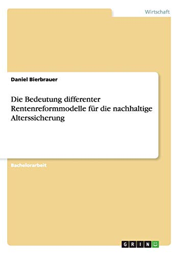 Die Bedeutung Differenter Rentenreformmodelle Fur Die Nachhaltige Alterssicherung: Daniel ...