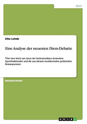 9783656533504: Eine Analyse der neuesten Diem-Debatte: Über den Streit um einen der bedeutendsten deutschen Sportfunktionäre und die aus diesem resultierenden politischen Konsequenzen