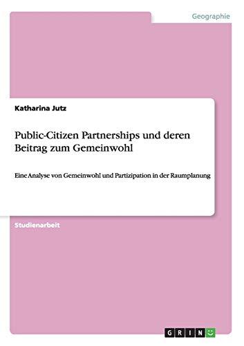 Public-Citizen Partnerships und deren Beitrag zum Gemeinwohl: Jutz, Katharina
