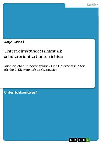 Unterrichtsstunde: Filmmusik Schulerorientiert Unterrichten: Anja Gobel