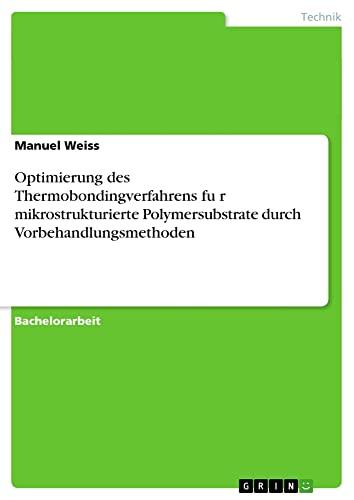 Optimierung Des Thermobondingverfahrens Fur Mikrostrukturierte Polymersubstrate Durch ...