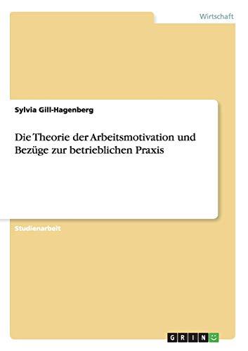 9783656539773: Die Theorie der Arbeitsmotivation und Bezüge zur betrieblichen Praxis