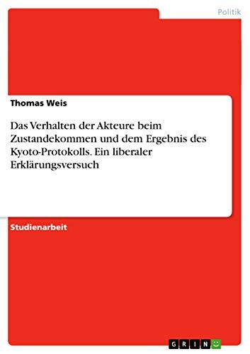 Das Verhalten Der Akteure Beim Zustandekommen Und Dem Ergebnis Des Kyoto-Protokolls. Ein Liberaler ...