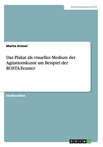 Das Plakat als visuelles Medium der Agitationskunst am Beispiel der ROSTA-Fenster German Edition: ...
