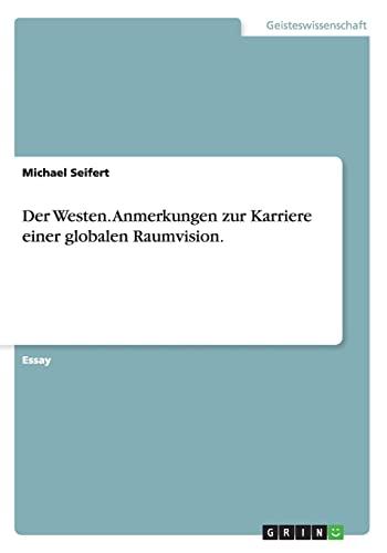 Der Westen. Anmerkungen zur Karriere einer globalen Raumvision. German Edition: Michael Seifert