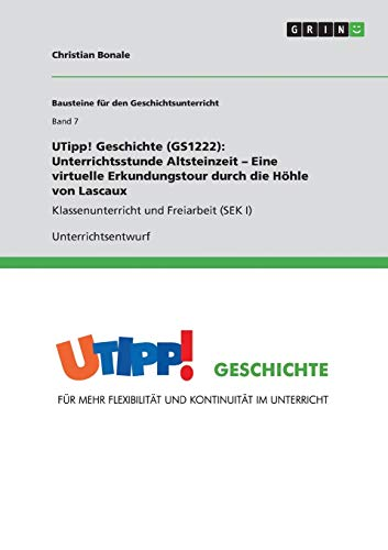 Utipp Geschichte (Gs1222): Unterrichtsstunde Altsteinzeit - Eine Virtuelle Erkundungstour Durch Die...