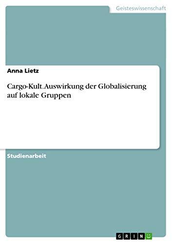 Cargo-Kult. Auswirkung Der Globalisierung Auf Lokale Gruppen: Anna Lietz