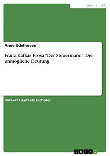 """Franz Kafkas Prosa """"Der Steuermann"""". Die unmögliche: Udelhoven, Anne"""