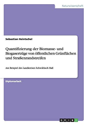 9783656553847: Quantifizierung der Biomasse- und Biogaserträge von öffentlichen Grünflächen und Straßenrandstreifen: Am Beispiel des Landkreises Schwäbisch Hall