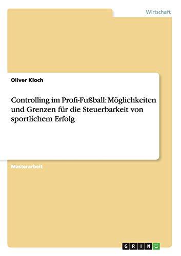9783656558965: Controlling im Profi-Fu�ball: M�glichkeiten und Grenzen f�r die Steuerbarkeit von sportlichem Erfolg
