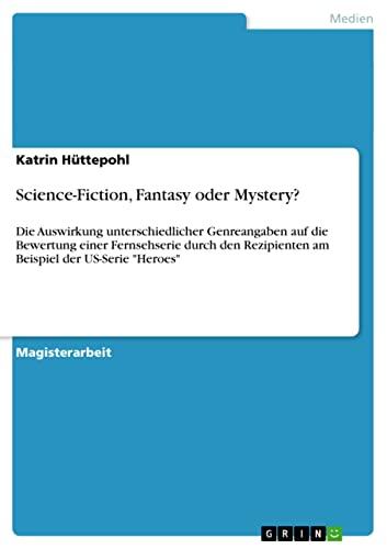 9783656559894: Science-Fiction, Fantasy oder Mystery?: Die Auswirkung unterschiedlicher Genreangaben auf die Bewertung einer Fernsehserie durch den Rezipienten am Beispiel der US-Serie