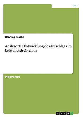 9783656560609: Analyse der Entwicklung des Aufschlags im Leistungstischtennis (German Edition)