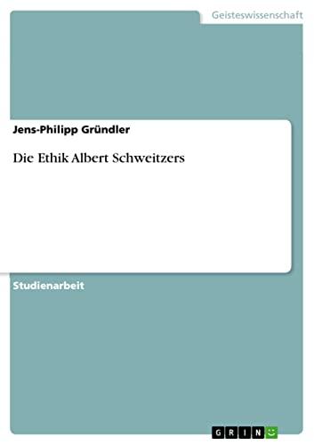 Die Ethik Albert Schweitzers: Jens-Philipp Gründler