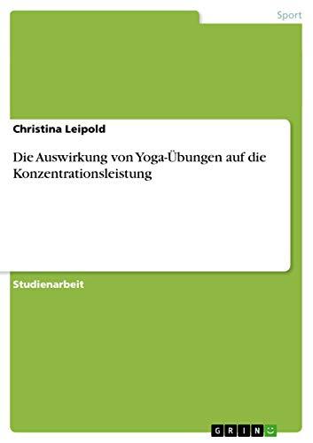 9783656562122: Die Auswirkung von Yoga-Übungen auf die Konzentrationsleistung (German Edition)