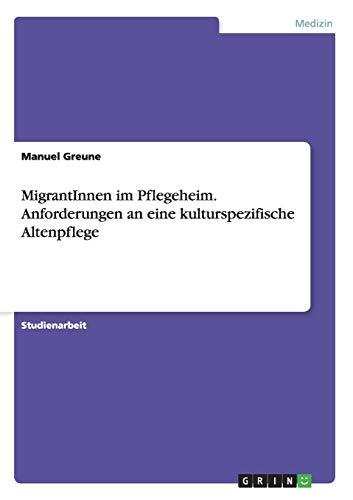 9783656562689: MigrantInnen im Pflegeheim. Anforderungen an eine kulturspezifische Altenpflege