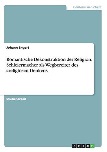 9783656563105: Romantische Dekonstruktion der Religion. Schleiermacher als Wegbereiter des areligiösen Denkens