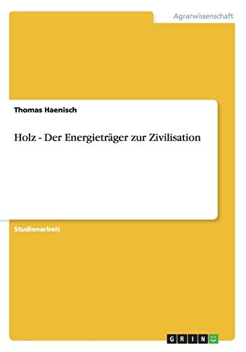 9783656563938: Holz - Der Energieträger zur Zivilisation