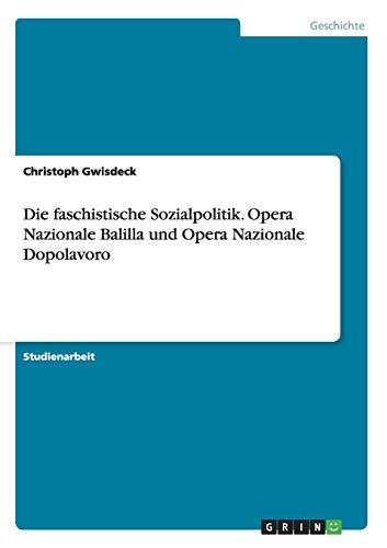 9783656564386: Die faschistische Sozialpolitik. Opera Nazionale Balilla und Opera Nazionale Dopolavoro