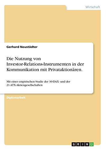 Die Nutzung Von Investor-Relations-Instrumenten in Der Kommunikation Mit Privataktionaren.: Gerhard...