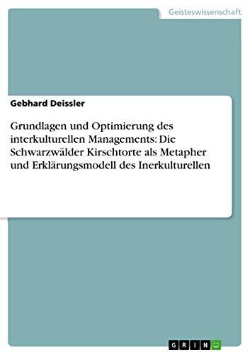 Grundlagen Und Optimierung Des Interkulturellen Managements: Die Schwarzwalder Kirschtorte ALS ...