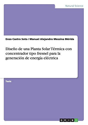 Diseno de Una Planta Solar Termica Con Concentrador Tipo Fresnel Para La Generacion de Energia ...