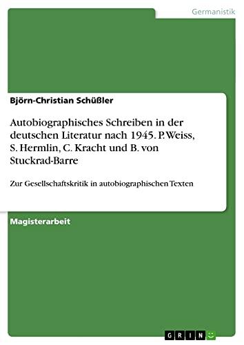 9783656568766: Autobiographisches Schreiben in Der Deutschen Literatur Nach 1945. P. Weiss, S. Hermlin, C. Kracht Und B. Von Stuckrad-Barre